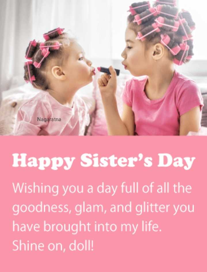 👭Happy Sisters Day - Nagaratna Happy Sister ' s Day Wishing you a day full of all the goodness , glam , and glitter you have brought into my life . Shine on , doll ! - ShareChat