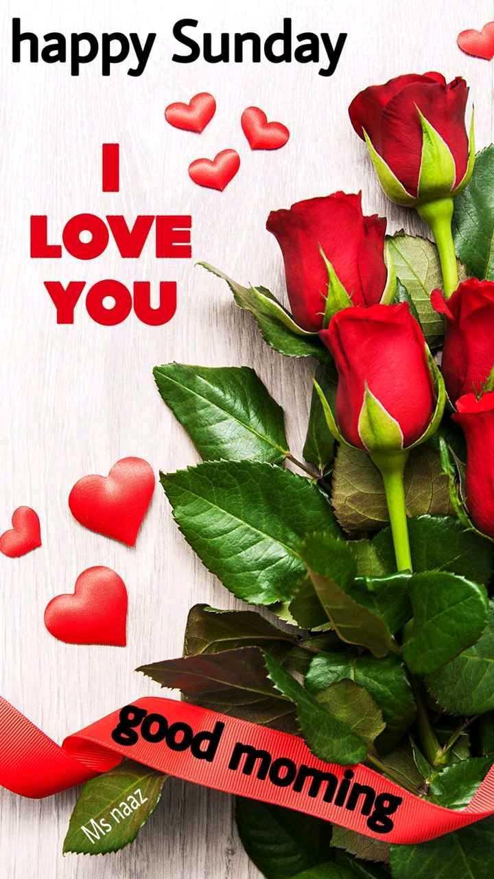 Happy Sunday - happy Sunday LOVE YOU good moming Ms naaz - ShareChat