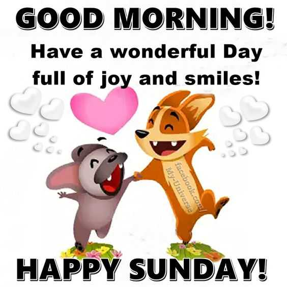 Happy sunday - GOOD MORNING ! Have a wonderful Day full of joy and smiles ! ce My - Universe facebook . com / HAPPY SUNDAY ! - ShareChat
