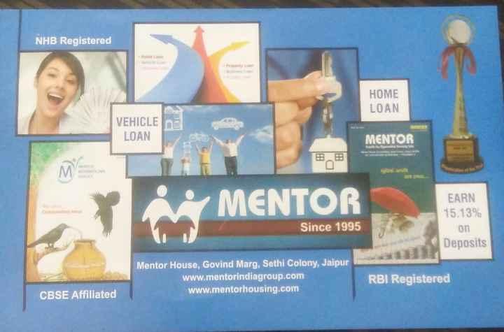 🏠Home Decore - NHB Registered Home Loan Vehicle Presorty Lan HOME LOAN VEHICLE LOAN ARETO MENTOR www . MENTOR EARN 15 . 13 % y my MENTOR Since 1995 on Deposits Mentor House , Govind Marg , Sethi Colony , Jaipur www . mentorindiagroup . com www . mentorhousing . com RBI Registered CBSE Affiliated - ShareChat