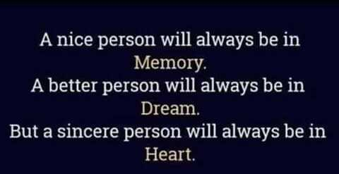 📚 IELTS ਦੀ ਤਿਆਰੀ - A nice person will always be in Memory . A better person will always be in Dream . But a sincere person will always be in Heart . - ShareChat
