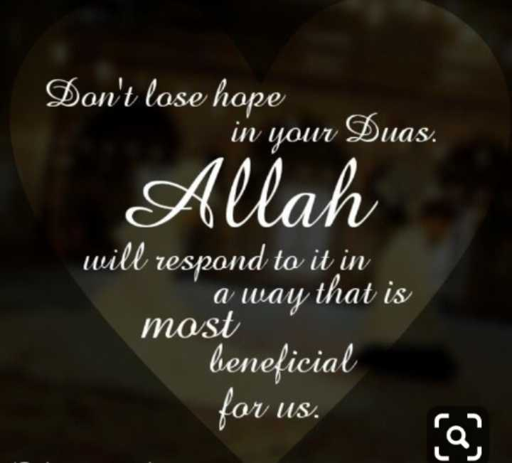 ╠😘╣I-LOVE-MOLA-ALI╠😘╣ - Don ' t lose hope in your Duas . Alah will respond to it in a way that is most beneficial for us . - ShareChat