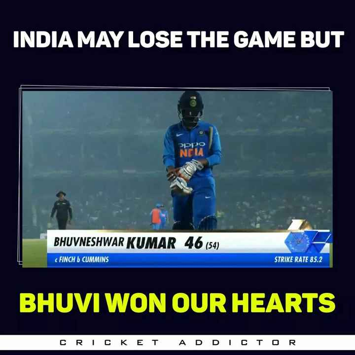IND VS AUS-5th ODI - INDIA MAY LOSE THE GAME BUT Pppo NCIA BHUVNESHWAR KUMAR 46 ( 54 ) FINCH b CUMMINS STRIKE RATE 85 . 2 BHUVI WON OUR HEARTS CRICKET ADDICTOR - ShareChat