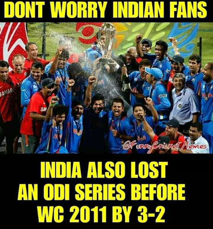IND VS AUS-5th ODI - DONT WORRY INDIAN FANS GR manneke Memes INDIA ALSO LOST AN ODI SERIES BEFORE WC 2011 BY 3 - 2 - ShareChat
