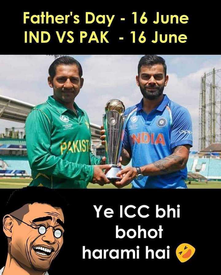 🏆 IND 🇮🇳 vs AUS 🇦🇺 - Father ' s Day - 16 June IND VS PAK - 16 June NDA PAKISTA Ye ICC bhi bohot harami hai - ShareChat