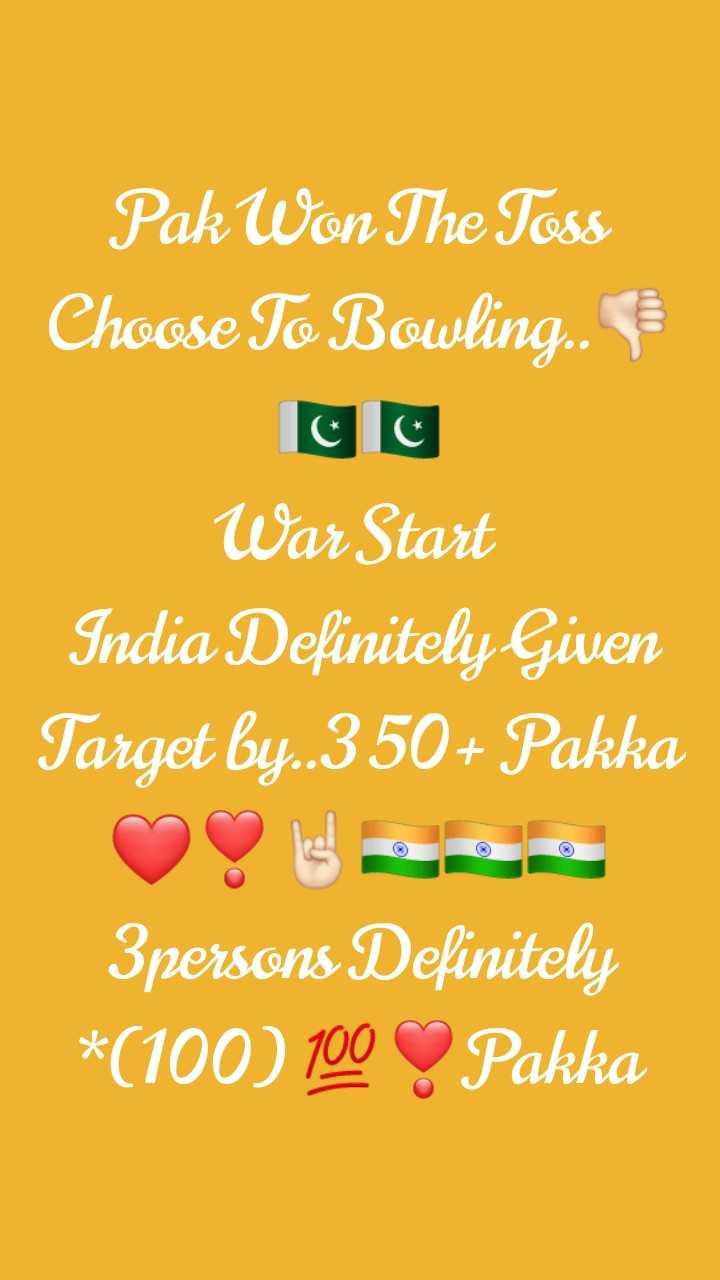 🏏 IND vs PAK - PakWon The Toss Choose To Bowling . . War Start India Definitely Given Target by . . 350 + Pakka 3 persons Definitely * ( 100 ) 100 Pakka - ShareChat