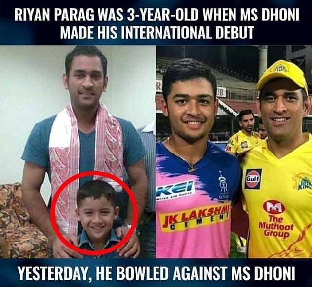 IPL ਅਪਡੇਟਸ - RIYAN PARAG WAS 3 - YEAR - OLD WHEN MS DHONI MADE HIS INTERNATIONAL DEBUT Gulf JK LAKSHM The Muthoot Group YESTERDAY , HE BOWLED AGAINST MS DHONI - ShareChat