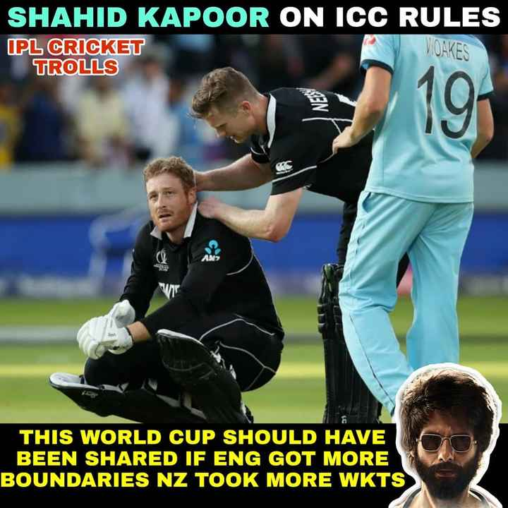 🤣 IPL મીમ્સ - SHAHID KAPOOR ON ICC RULES IPL CRICKET TROLLS WOAKES THIS WORLD CUP SHOULD HAVE BEEN SHARED IF ENG GOT MORE BOUNDARIES NZ TOOK MORE WKTS - ShareChat