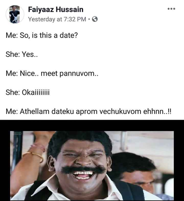 🦊IPL ମିମସ - Faiyaaz Hussain Yesterday at 7 : 32 PM · * Me : So , is this a date ? She : Yes . . Me : Nice . . meet pannuvom . . She : Okaijjjjjii Me : Athellam dateku aprom vechukuvom ehhnn . . ! ! - ShareChat