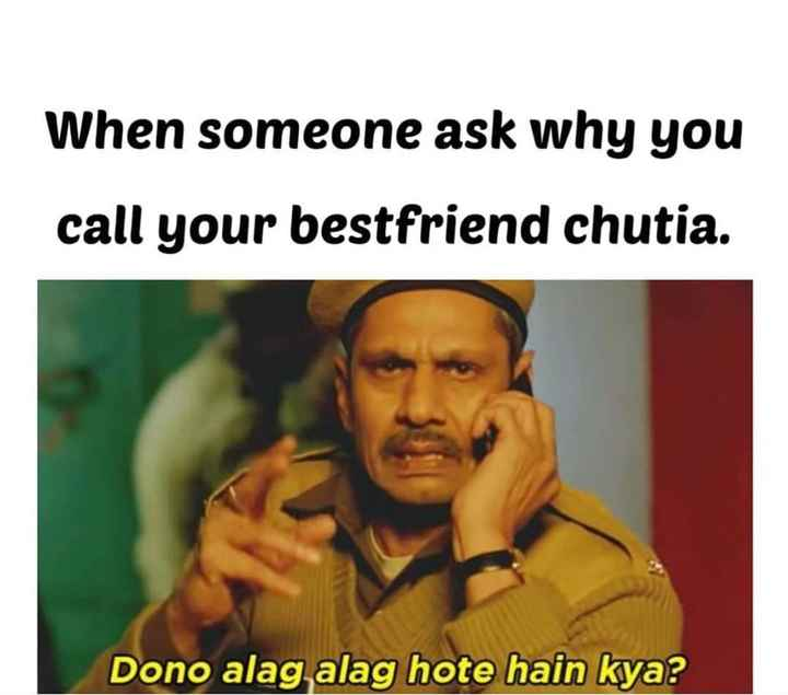 🦊IPL ମିମସ - When someone ask why you call your bestfriend chutia . Dono alag alag hote hain kya ? - ShareChat