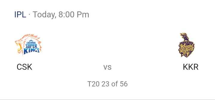 🏏IPL-2019 - IPL · Today , 8 : 00 pm CHENNAI Knighs SUPER KINGS Riders CSK VS KKR T20 23 of 56 - ShareChat