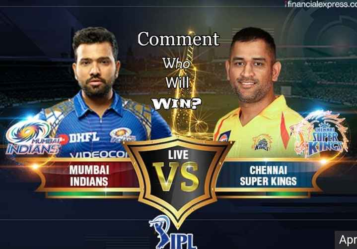 🏏IPL 2019 - i financialexpress . cc Comment Who Will WIN ? S CHEMAT SUPER KING LIVE MUMBAT DHAEL INDIANS VIDEOCON MUMBAI INDIANS VS CHENNAI SUPER KINGS IPL Apr - ShareChat