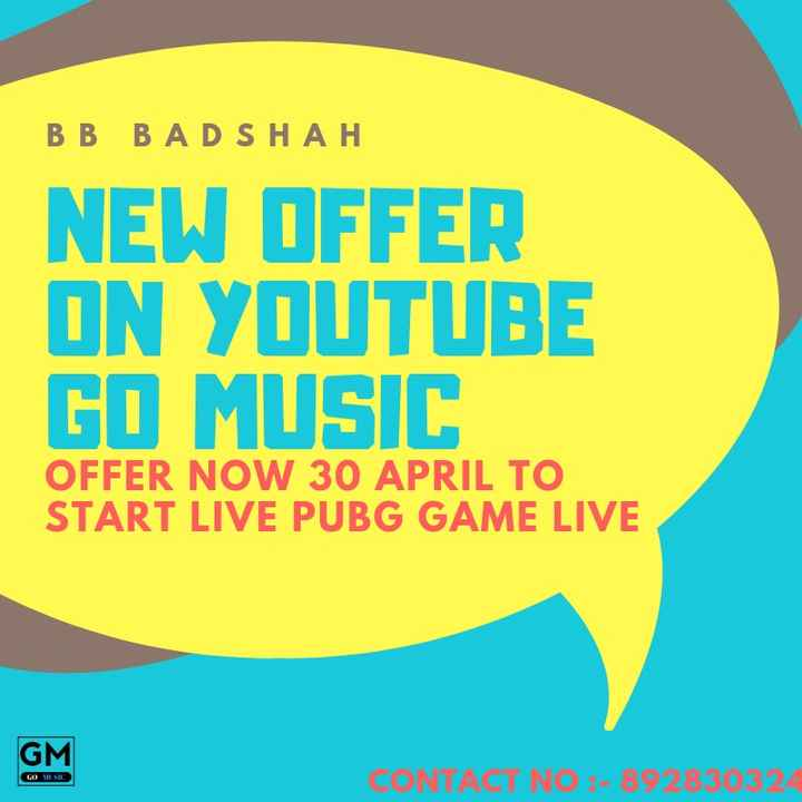 🏏IPL-2019 - B B BADSHAH NEW OFFER ON YOUTUBE GO MUSIC OFFER NOW 30 APRIL TO START LIVE PUBG GAME LIVE CONTACT NO : - 892830324 - ShareChat
