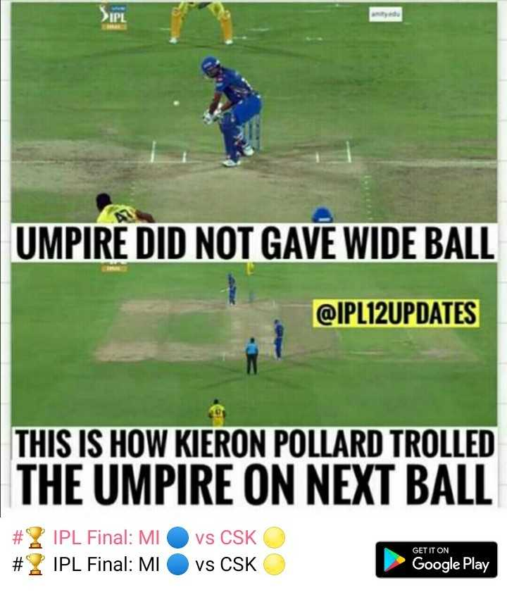IPL Memes - IPL UMPIRE DID NOT GAVE WIDE BALL @ IPL12UPDATES THIS IS HOW KIERON POLLARD TROLLED THE UMPIRE ON NEXT BALL # 2 IPL Final : MI # 2 IPL Final : MI vs CSK O vs CSK GET IT ON Google Play - ShareChat