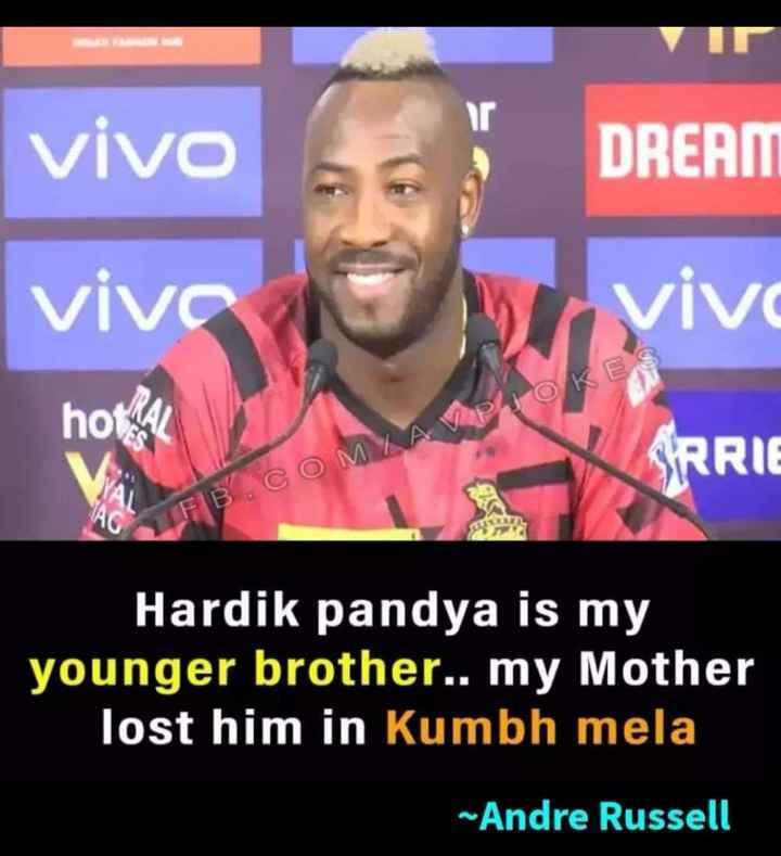 IPL Memes - Vivo DREAM viva vivo hot 24 SRRIE Hardik pandya is my younger brother . . my Mother Tost him in Kumbh mela ~ Andre Russell - ShareChat