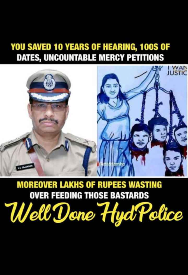 🔫IPS ವಿಶ್ವನಾಥ್ ಸಜ್ಜನರ್ ಕನ್ನಡಿಗ - YOU SAVED 10 YEARS OF HEARING , 100S OF DATES , UNCOUNTABLE MERCY PETITIONS hy I WAN JUSTIC Meetmas A HIGITsha VE SALANAN MOREOVER LAKHS OF RUPEES WASTING OVER FEEDING THOSE BASTARDS Well Done Hyd Police - ShareChat