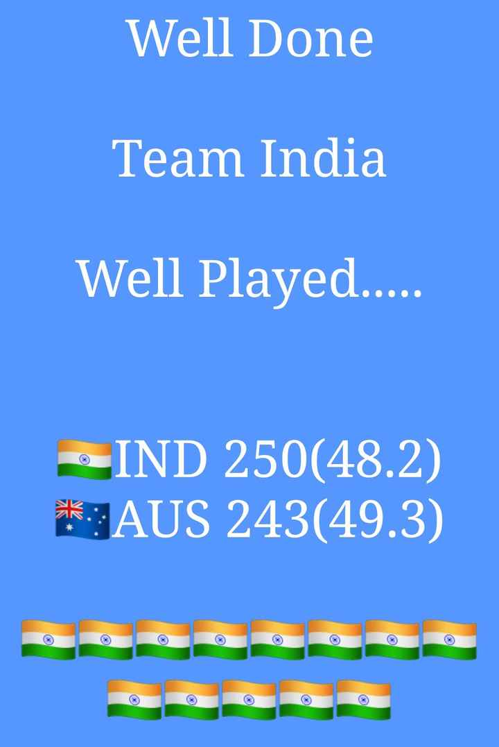 🏏Ind vs Aus 2nd ODI - Well Done Team India Well Played . . . . . IND 250 ( 48 . 2 ) * AUS 243 ( 49 . 3 ) - ShareChat