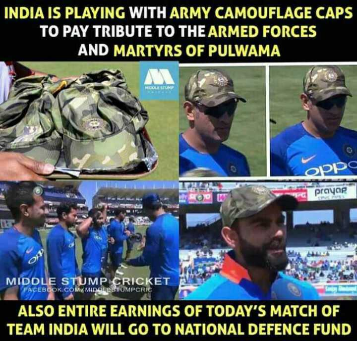 Ind vs Aus 3rd ODI - INDIA IS PLAYING WITH ARMY CAMOUFLAGE CAPS TO PAY TRIBUTE TO THE ARMED FORCES AND MARTYRS OF PULWAMA ROOL STUM oppo prayap 16 MIDDLE STUMP CRICKET FACEBOOK . COM / MIDDLESTUMPCRIC ALSO ENTIRE EARNINGS OF TODAY ' S MATCH OF TEAM INDIA WILL GO TO NATIONAL DEFENCE FUND - ShareChat