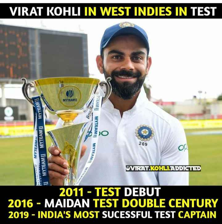 🏏 Ind vs WI - VIRAT KOHLI IN WEST INDIES IN TEST MYTEAMU MYTEAM YTEAM11 MYTEAMI1 MYTEAM 269 MYTEAM 11 MYTEAM11 MYTEAM11 T NYTEAN TEAM OVIRAT . KOHLI . ADDICTED P 2011 - TEST DEBUT 2016 - MAIDAN TEST DOUBLE CENTURY 2019 - INDIA ' S MOST SUCESSFUL TEST CAPTAIN - ShareChat