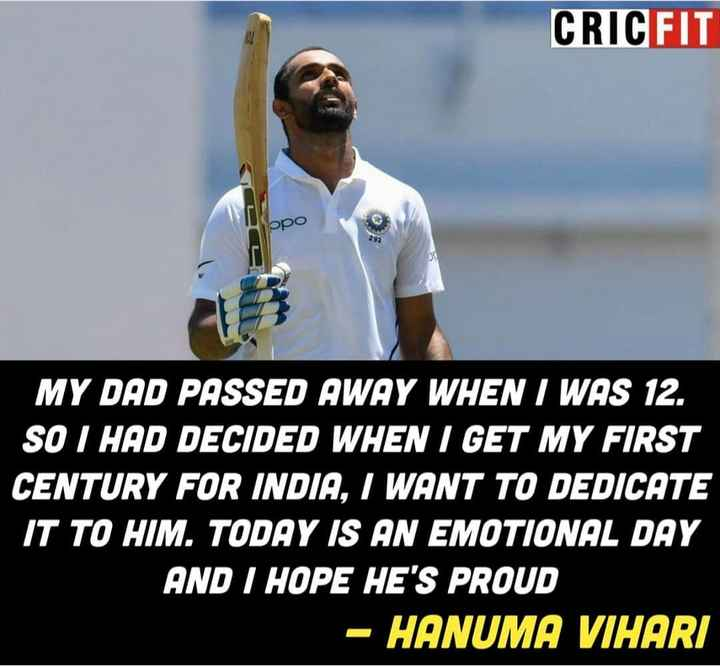 🏏 Ind vs WI - CRICFIT ppo MY DAD PASSED AWAY WHEN I WAS 12 . SO I HAD DECIDED WHEN I GET MY FIRST CENTURY FOR INDIA , I WANT TO DEDICATE IT TO HIM . TODAY IS AN EMOTIONAL DAY AND I HOPE HE ' S PROUD - HANUMA VIHARI - ShareChat