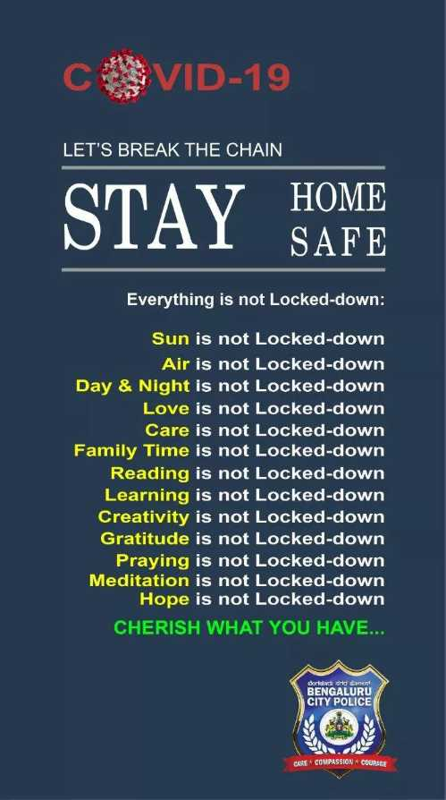 📜 Information - VID - 19 LET ' S BREAK THE CHAIN STAY SAFE HOME SAFE Everything is not Locked - down : Sun is not Locked - down Air is not Locked - down Day & Night is not Locked - down Love is not Locked - down Care is not Locked - down Family Time is not Locked - down Reading is not Locked - down Learning is not Locked - down Creativity is not Locked - down Gratitude is not Locked - down Praying is not Locked - down Meditation is not Locked - down Hope is not Locked - down CHERISH WHAT YOU HAVE . . . ಬೆಂಗಳೂರು ನಗರ ಕೋಸ್ BENGALURU CITY POLICE CARE COMPASSION COURALE - ShareChat