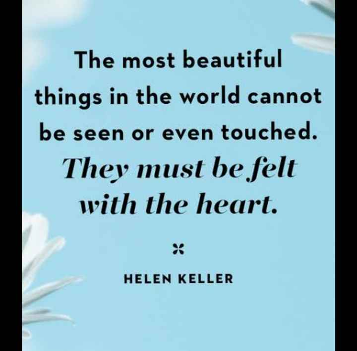 👼Instagram Stories - The most beautiful things in the world cannot be seen or even touched . They must be felt with the heart . HELEN KELLER - ShareChat