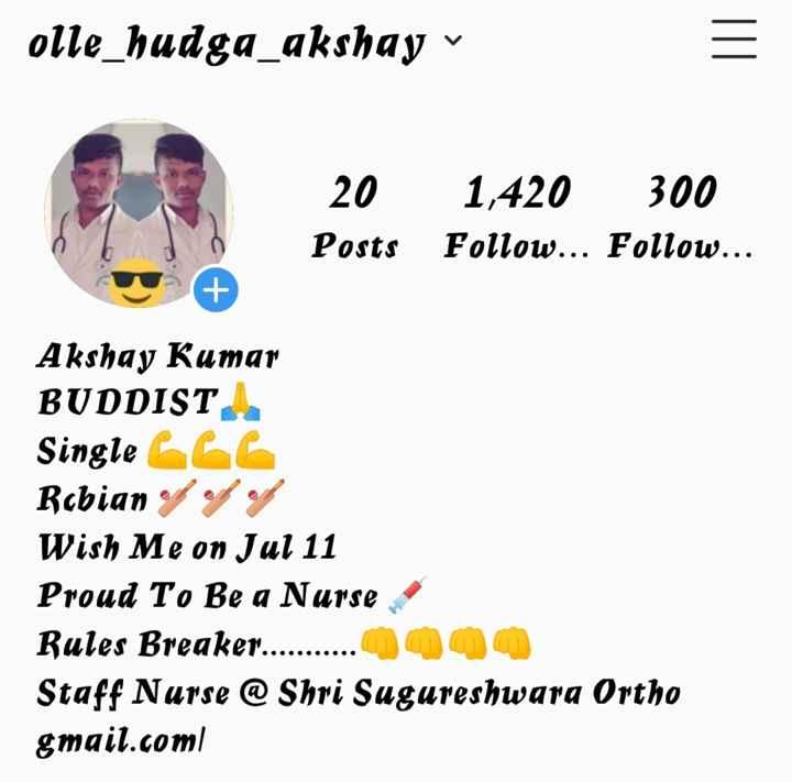 Instagram  - olle _ hudga _ akshay v 20 Posts 1 , 420 300 Follow . . . Follow . . . Akshay Kumar BUDDIST Single ( 6C Robian of of of Wish Me on Jul 11 Proud To Be a Nurse Rules Breaker . . . . . . . . . . . Staff Nurse @ Shri Sugureshwara Ortho gmail . com - ShareChat