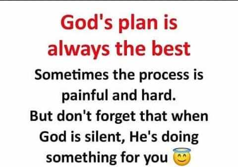 JESUS - God ' s plan is always the best Sometimes the process is painful and hard . But don ' t forget that when God is silent , He ' s doing something for you - ShareChat