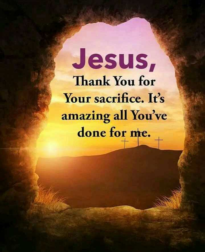 Jesus - Jesus , Thank You for Your sacrifice . It ' s amazing all You ' ve done for me . - ShareChat