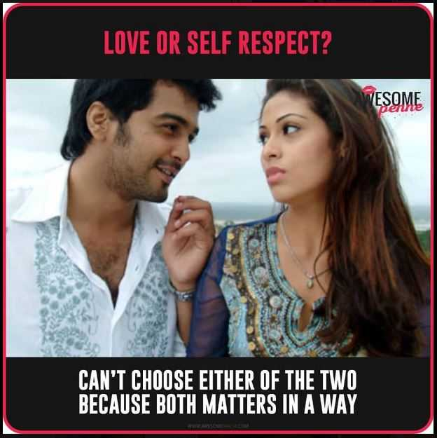 #Just girls things - LOVE OR SELF RESPECT ? WESOME CAN ' T CHOOSE EITHER OF THE TWO BECAUSE BOTH MATTERS IN A WAY - ShareChat