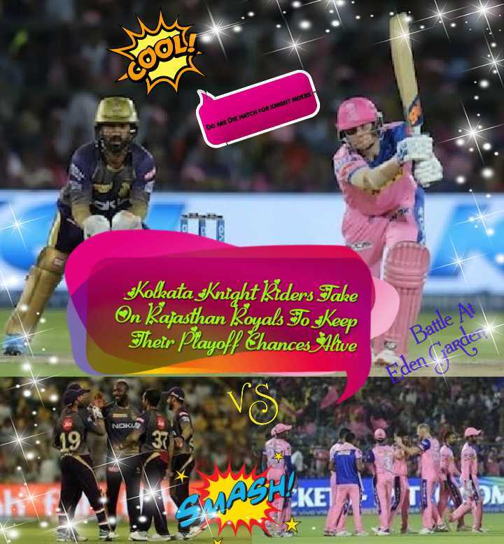 KKR vs RR - DO ARE DHE MATCH FOR KM Kolkata Knight Riders Take On Kajasthan Royals To Keep Their Playoff Chances Alive Battle At Eden Carde NOKIS - ShareChat