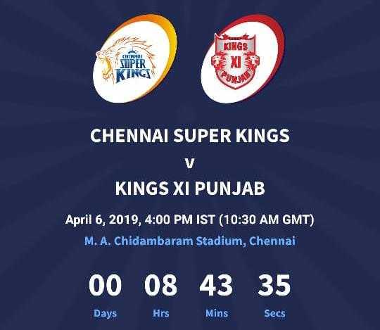 KXIP vs CSK - KINGS XI * MPER KINGS CHENNAI SUPER KINGS KINGS XI PUNJAB April 6 , 2019 , 4 : 00 PM IST ( 10 : 30 AM GMT ) M . A . Chidambaram Stadium , Chennai 00 08 43 35 Days Hrs Mins Secs - ShareChat