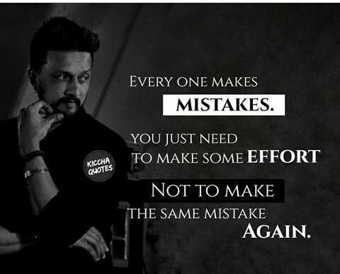 Kichcha Quotes - EVERY ONE MAKES MISTAKES . YOU JUST NEED TO MAKE SOME EFFORT KICCHA QUOTES NOT TO MAKE THE SAME MISTAKE AGAIN . - ShareChat