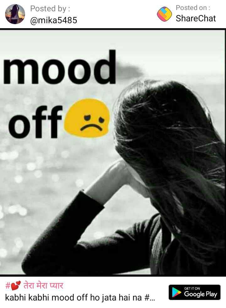 💖 Love Status - Posted by : @ mika5485 Posted on : ShareChat mood off GET IT ON # ART # TUR kabhi kabhi mood off ho jata hai na # . . . Google Play - ShareChat