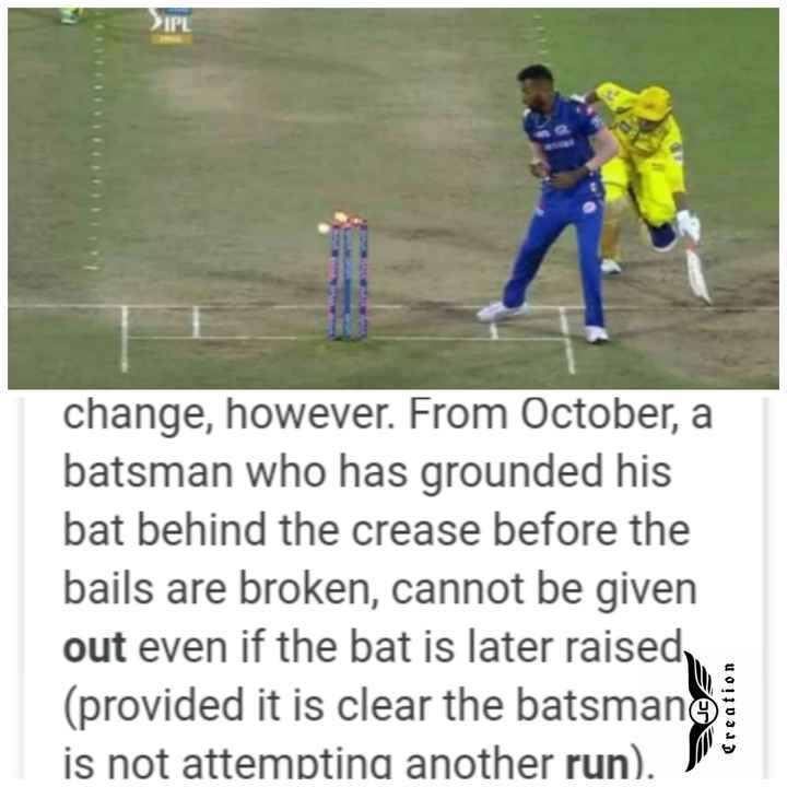 🏏MI vs CSK - change , however . From October , a batsman who has grounded his bat behind the crease before the bails are broken , cannot be given out even if the bat is later raised ( provided it is clear the batsmane is not attempting another run ) . ) - ShareChat
