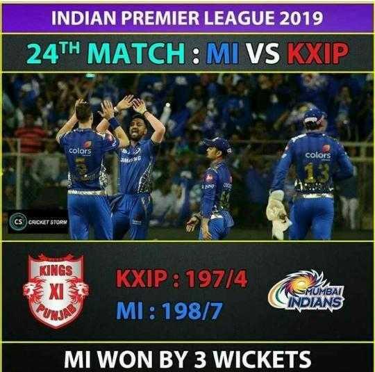 🏏MI vs KXIP - INDIAN PREMIER LEAGUE 2019 24TH MATCH : MI VS KXIP colors colors CS CRICKET STORM KINGS XI KXIP : 197 / 4 MI : 198 / 7 MUMBAI INDIANS MI WON BY 3 WICKETS - ShareChat