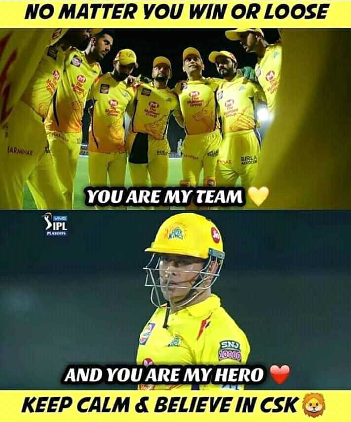 MS धोनी - NO MATTER YOU WIN OR LOOSE LARMINA BIRLS YOU ARE MY TEAM IPL RATORS SNJ 10000 AND YOU ARE MY HERO KEEP CALM & BELIEVE IN CSKUS - ShareChat