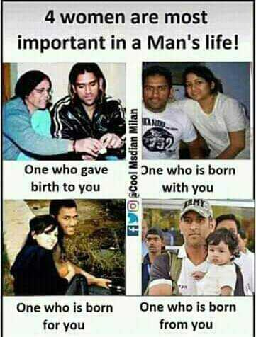 MSD - 4 women are most important in a Man ' s life ! One who gave birth to you EVO Cool Msdian Milan = one who is born with you TAMY One who is born for you One who is born from you - ShareChat
