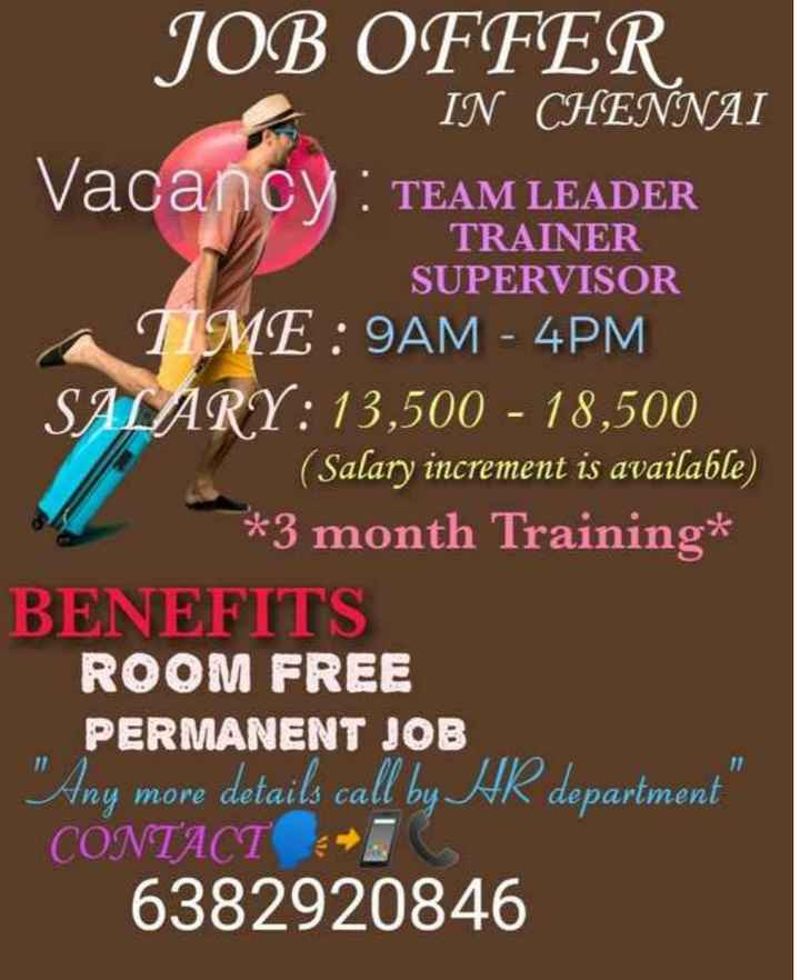 MSV நினைவு தினம் - JOB OFFER IN CHENNAI Vacancy : TEAM LEADER TRAINER SUPERVISOR TIME : 9AM - 4PM SALARY : 13 , 500 - 18 , 500 ( Salary increment is available ) s * 3 month Training * BENEFITS ROOM FREE PERMANENT JOB Any more details call by HR department CONTACT ] 6382920846 - ShareChat