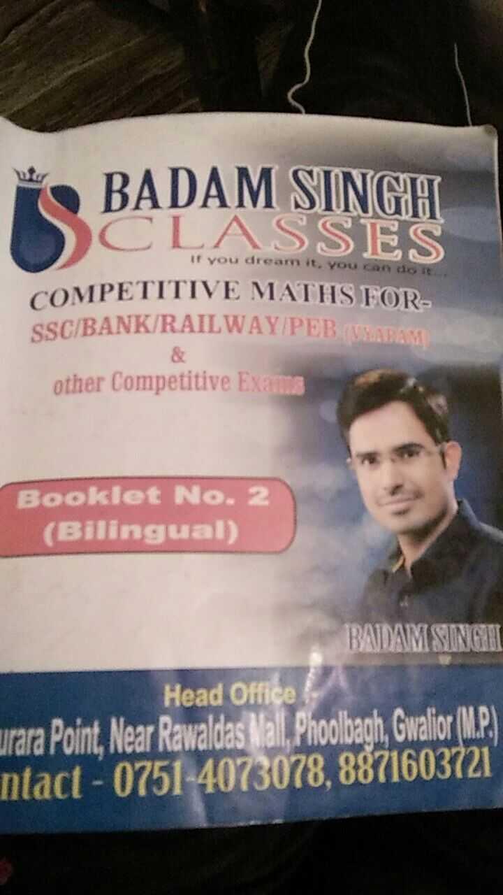 Maths Solution - Š BADAM SINGH CLASSES If you dream it , you do it COMPETITIVE MATHS FOR SSC / BANK / RAILWAYIPEBIVARAM other Competitive Exams Booklet No . 2 ( Bilingual ) BADAM SINGH Head Office urara Point , Near Rawaldas Mal , Phoolbagh , Gwalior ( M . P . ) ntact - 0751 - 4073078 , 8871603721 - ShareChat