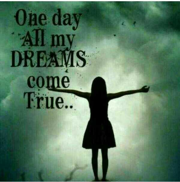 Me - One day All my DREAMS come True . . . - ShareChat