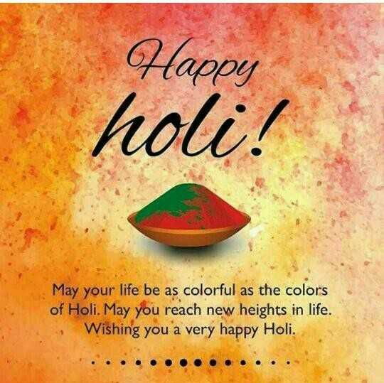 😢 Miss you - Happy holi ! May your life be as colorful as the colors of Holi . May you reach new heights in life . Wishing you a very happy Holi . - ShareChat