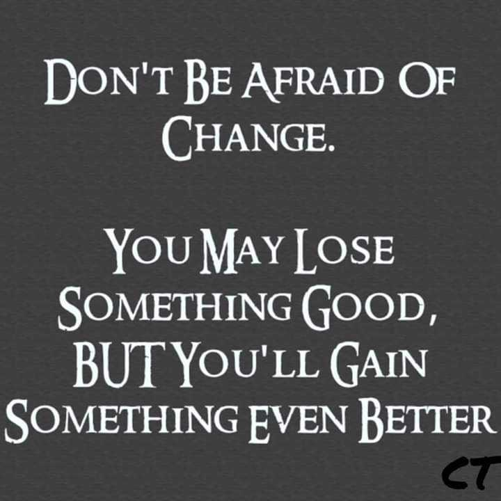 😢 Miss you - DON ' T BE AFRAID OF CHANGE . YOU MAY LOSE SOMETHING GOOD , BUT YOU ' LL GAIN SOMETHING EVEN BETTER CT - ShareChat