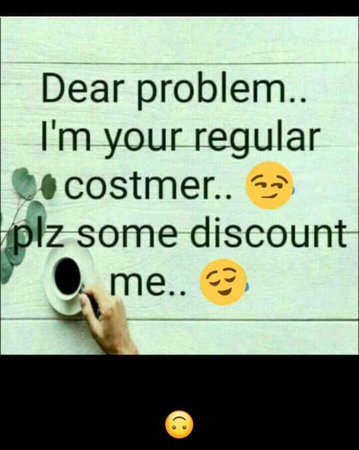 😢 Miss you - Dear problem . . I ' m your regular costmer . . and plz some discount me . . ? - ShareChat