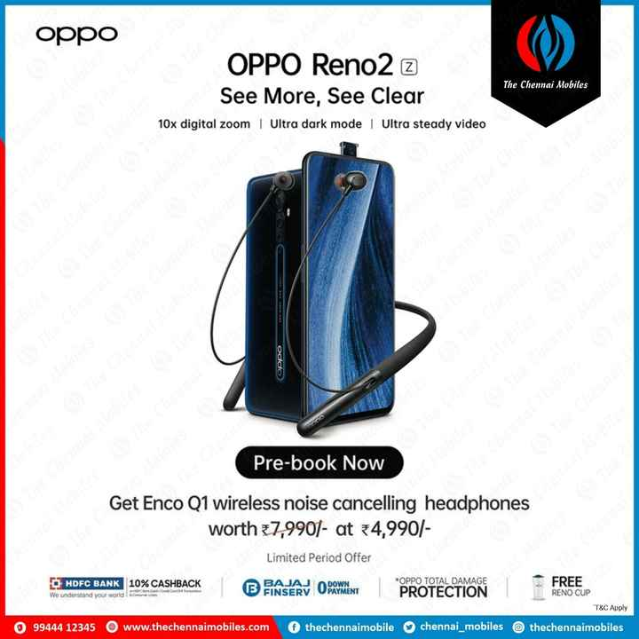 📱Mobile Phones - OppО The cher OPPO Reno2 2 See More , See Clear 10x digital zoom | Ultra dark mode Ultra steady video The Chennai Mobiles The Chennai Mobiles o the chemin mobiles Chennai Mobilier The Chennai MOET The Chennai Mobiles The che non habe The chien illes hobiles obiles oddo m The Chennai hobiles The Chennai Mobiliers Pre - book Now & The Get Enco Q1 wireless noise cancelling headphones worth 7 , 9901 - at 34 , 990 / Limited Period Offer Mobiles - HDFC BANK 10 % CASHBACK We understand your world come on BAJAJ DOWN FINSERV U PAYMENT * OPPO TOTAL DAMAGE PROTECTION ancorator FREE RENO CUP * T & C Apply thechennaimobiles 099444 12345 www . thechennaimobiles . com thechennaimobile chennai _ mobiles - ShareChat