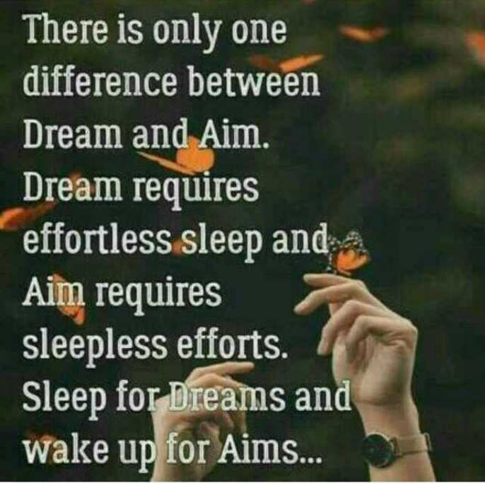 👍 Monday Motivation - There is only one difference between Dream and Aim . Dream requires effortless sleep and a Aim requires sleepless efforts . Sleep for Dreams and wake up for Aims . . . - ShareChat