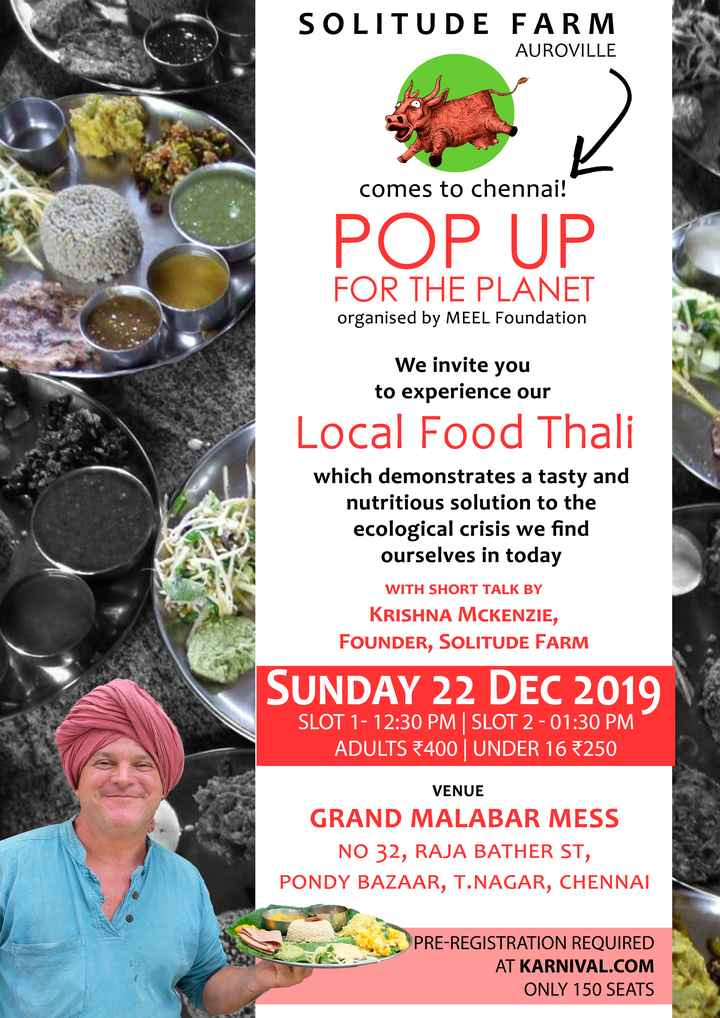 👍 Monday Motivation - SOLITUDE FARM AUROVILLE DPD IND comes to chennai ! POP UP FOR THE PLANET organised by MEEL Foundation We invite you to experience our Local Food Thali which demonstrates a tasty and nutritious solution to the ecological crisis we find ourselves in today WITH SHORT TALK BY KRISHNA MCKENZIE , FOUNDER , SOLITUDE FARM SUNDAY 22 DEC 2019 SLOT 1 - 12 : 30 PM SLOT 2 - 01 : 30 PM ADULTS 400 UNDER 16 250 VENUE GRAND MALABAR MESS NO 32 , RAJA BATHER ST , PONDY BAZAAR , T . NAGAR , CHENNAI PRE - REGISTRATION REQUIRED AT KARNIVAL . COM ONLY 150 SEATS - ShareChat