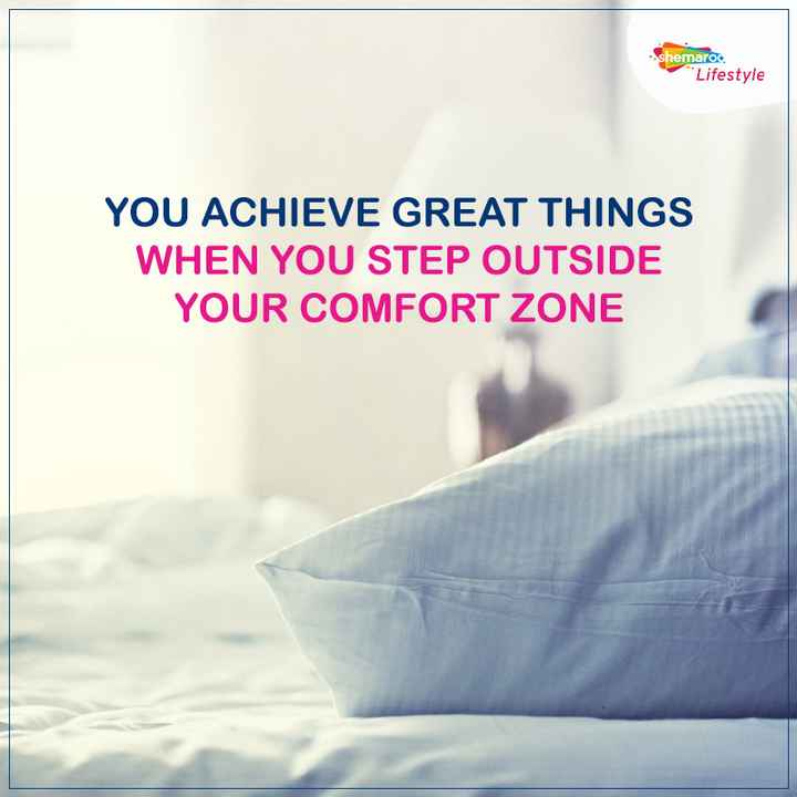 Monday Motivation - shemaroc Lifestyle YOU ACHIEVE GREAT THINGS WHEN YOU STEP OUTSIDE YOUR COMFORT ZONE - ShareChat