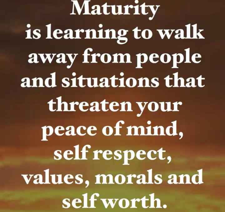 👉 Monday Motivation - Maturity is learning to walk away from people and situations that threaten your peace of mind , self respect , values , morals and self worth . - ShareChat