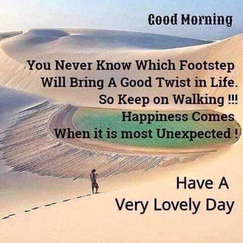 👍 Monday Motivation - Good Morning You Never Know Which Footstep Will Bring A Good Twist in Life . So Keep on Walking ! ! ! Happiness Comes When it is most Unexpected ! Have A Very Lovely Day - ShareChat